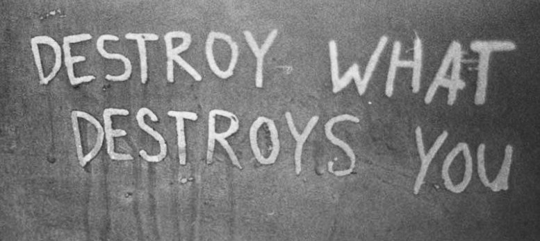 Destroy-what-destroys-you